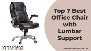 Top 7 Best Office Chair with Lumbar Support 2021: Buying Guide
